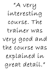 """A very interesting course. The trainer was very good and the course was explained in great detail."""